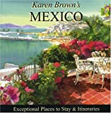 Karen Brown's Mexico 2010: Exceptional Places to Stay & Itineraries (Karen Brown's Mexico Charming Inns and Itineraries)