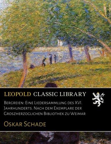 Bergreien: Eine Liedersammlung des XVI. Jahrhunderts. Nach dem Exemplare der Groszherzoglichen Bibliothek zu Weimar (German Edition) ebook