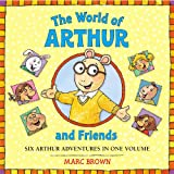 The World of Arthur and Friends: Six Arthur Adventures in One Volume