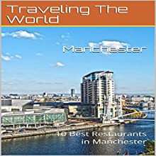 Manchester: 10 Best Restaurants in Manchester Audiobook by Traveling the World Narrated by Stoicescu Adrian Petru