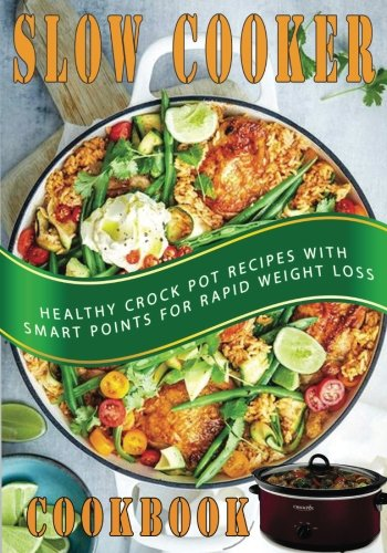Slow Cooker Cookbook: Healthy Crock Pot Recipes With Smart Points For Rapid Weight Loss by Anthony Lee