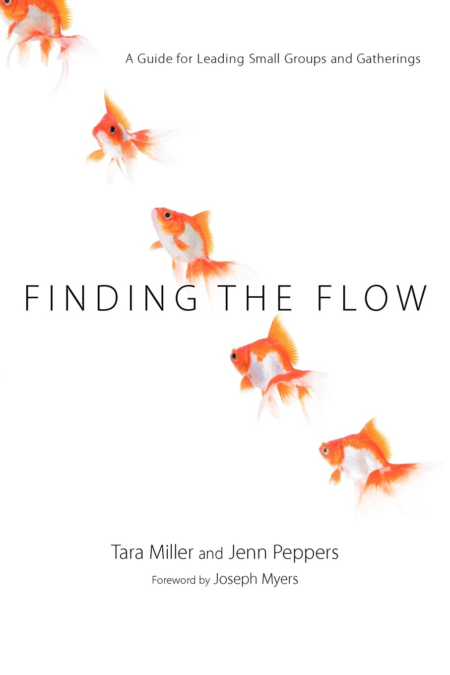 Finding the Flow: A Guide for Leading Small Groups and ...