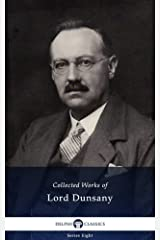 Delphi Collected Works of Lord Dunsany (Illustrated) (Delphi Series Eight Book 14) Kindle Edition