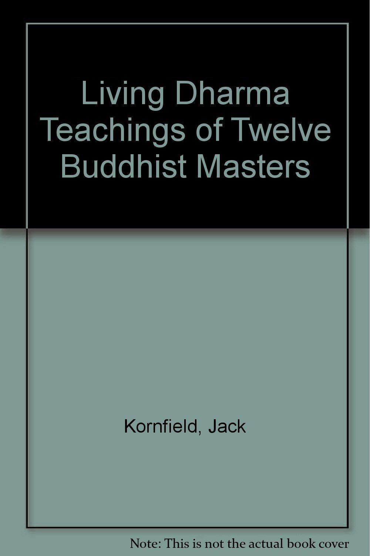 Living Dharma: Teachings of Twelve Buddhist Masters: Jack ...