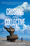 Crushing the Collective: The Last Chance to Keep America Free and Self-Governing