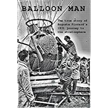 Balloon Man: The True Story of Auguste Piccard's 1931 Journey to the Stratosphere (True Adventure Series)