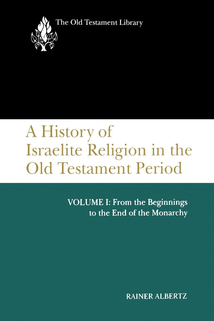 A History of Israelite Religion in the Old Testament Period: Volume I: From the Beginnings to the End of the Monarchy