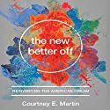 The New Better Off: Reinventing the American Dream Audiobook by Courtney E. Martin Narrated by Marguerite Gavin