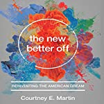 The New Better Off: Reinventing the American Dream | Courtney E. Martin