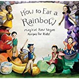 How to Eat a Rainbow: Magical Raw Vegan Recipes for Kids! (Revised Edition)