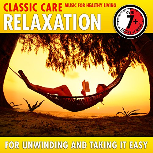 Relaxation: Classic Care - Music for Healthy Living for Unwinding & Taking It Easy