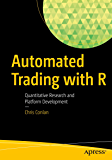 Automated Trading with R: Quantitative Research and Platform Development