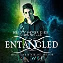 Entangled: Beauty Never Dies Chronicles, Book 2 Audiobook by J. L. Weil Narrated by Caitlin Kelly, Gary Furlong