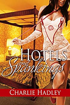 Hotels and Spankings (English Edition) de [Hadley, Charlie]