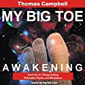 My Big TOE: Awakening Audiobook by Thomas W . Campbell Narrated by Thomas W. Campbell