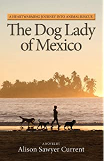 The Dog Lady of Mexico: A Heartwarming Journey into Animal Rescue