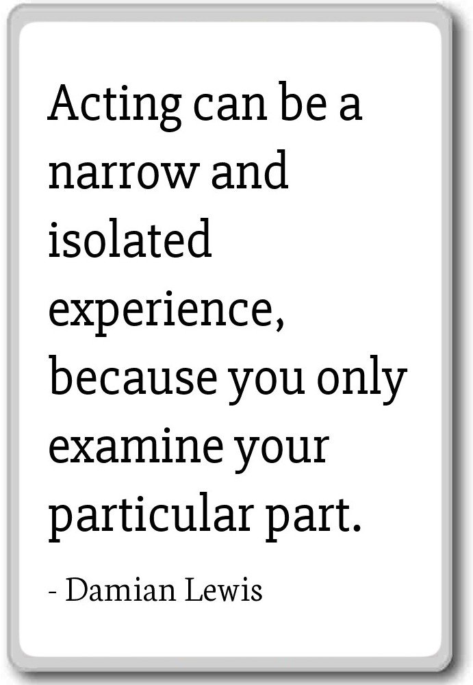 Actuar puede ser una experiencia estrecha y aislada. Imán para ...