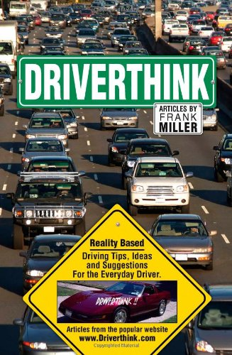 Driverthink.    Reality Based Driving Tips, Ideas and Suggestions for the Everyday Driver.