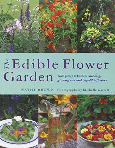 Growing Edible Flowers - The Edible Flower Garden: From Garden to Kitchen: Choosing, Growing and Cooking Edible Flowers