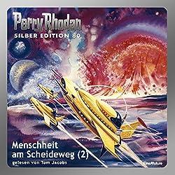 Menschheit am Scheideweg - Teil 2 (Perry Rhodan Silber Edition 80)