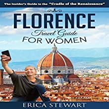 Florence: The Complete Insider's Guide for Women Traveling to Florence | Livre audio Auteur(s) : Erica Stewart Narrateur(s) : Elizabeth Perry