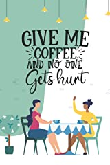 Give Me Coffee and No One Gets Hurt: Fun Friendship Notebook Journal Perfect Gifts for Fun BFF Paperback