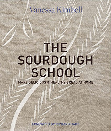 The Sourdough School: Maked delicious & healthy bread at home by Vanessa Kimbell