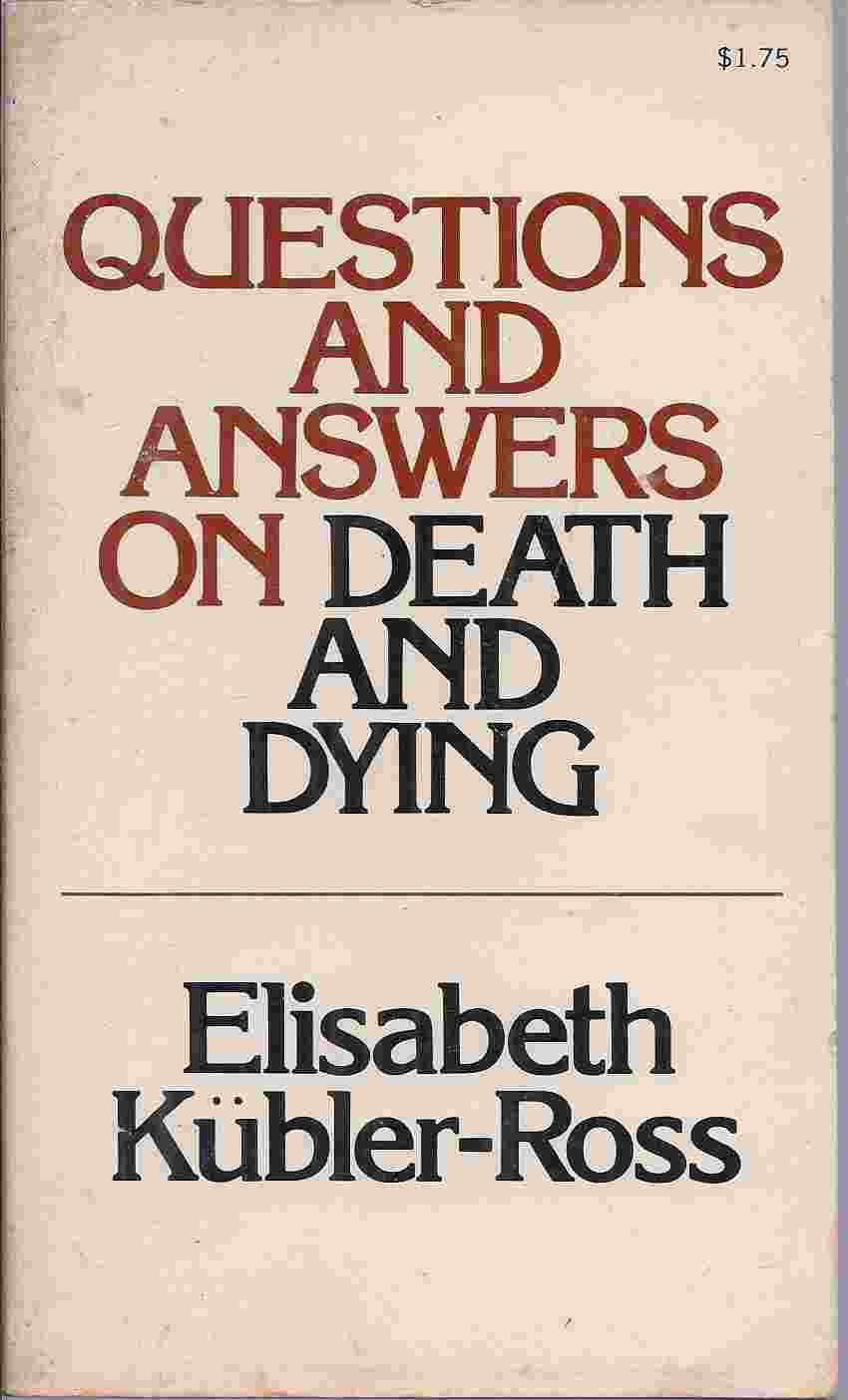 Questions and Answers on Death and Dying: A Companion Volume To On Death And Dying, Elizabeth Kubler-Ross