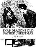 Snap-Dragons Old Father Christmas, J. H. Ewing, 1492771678