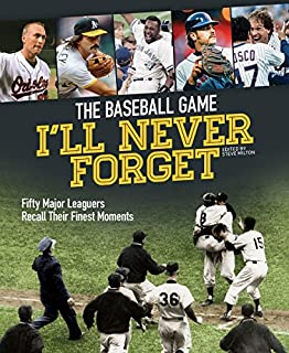 Book Cover: The Baseball Game I'll Never Forget: Fifty Major Leaguers Recall Their Finest Moments