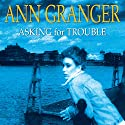 Asking for Trouble Audiobook by Ann Granger Narrated by Kim Hicks