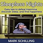 Sleepless Nights: Easy Tips to Defeat Insomnia, Discover Sleep and Find Happiness | Mark Schilling