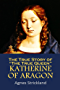 """The True Story of  """"The True Queen""""  Katherine of Aragon (1853)"""