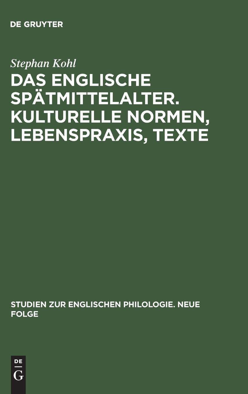 Das englische Spätmittelalter. Kulturelle Normen, Lebenspraxis, Texte (Studien zur englischen Philologie. Neue Folge, Band 24)