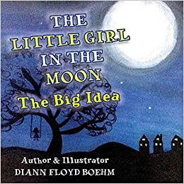 c114eee641cf4 The Little Girl in the Moon: The Big Idea Paperback – September 21, 2017