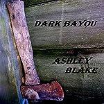 Dark Bayou | Ashley Blake