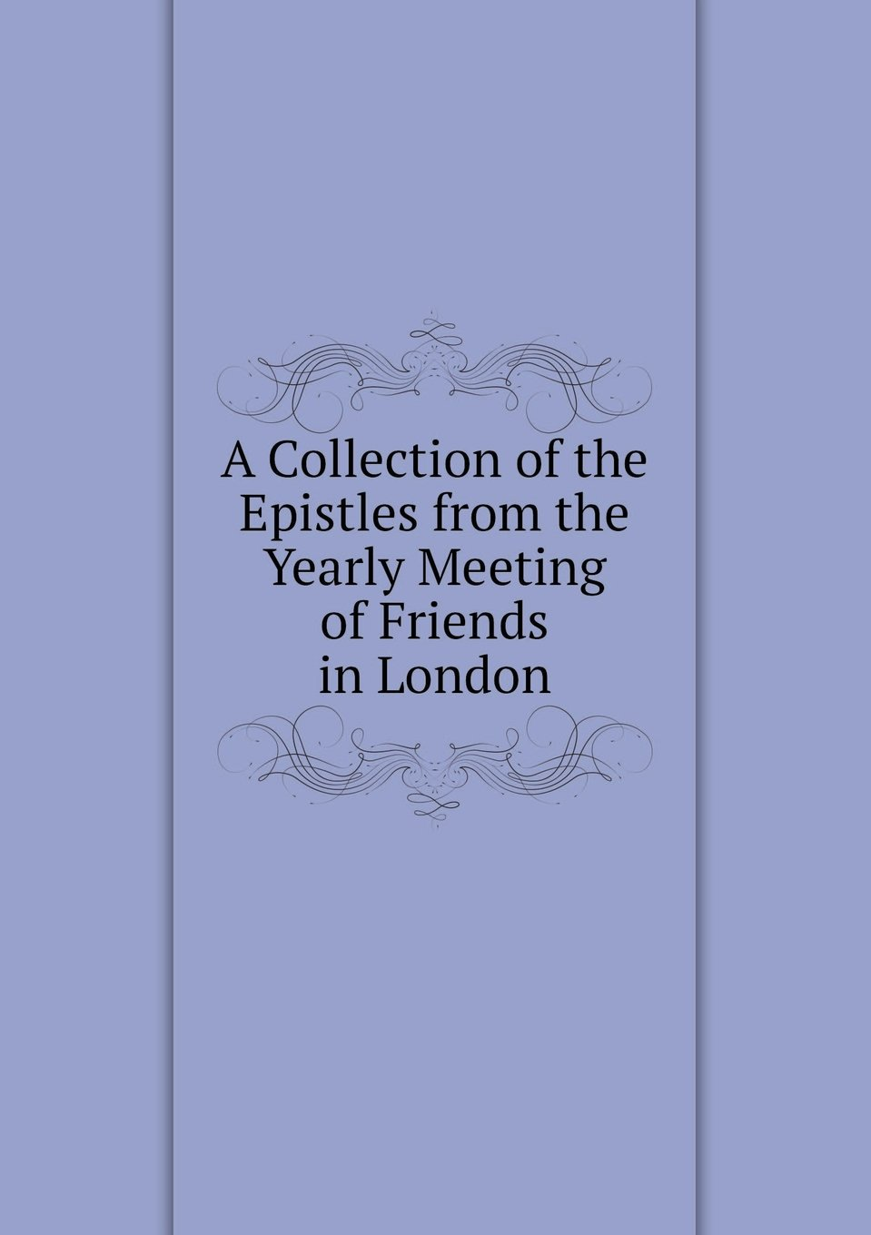 Download A Collection of the Epistles from the Yearly Meeting of Friends in London ebook