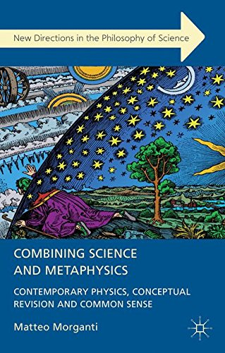 Combining Science and Metaphysics: Contemporary Physics, Conceptual Revision and Common Sense (New Directions in the Phi