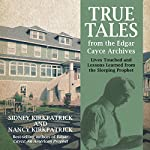 True Tales from the Edgar Cayce Archives: Lives Touched and Lessons Learned from the Sleeping Prophet | Sidney Kirkpatrick,Nancy Kirkpatrick