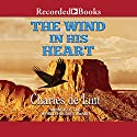 The Wind in His Heart Audiobook by Charles de Lint Narrated by Tom Stechschulte