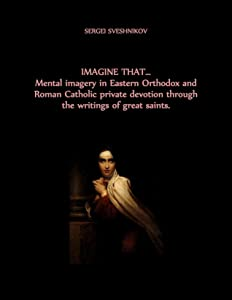 IMAGINE THAT…  Mental imagery in Eastern Orthodox and Roman Catholic private devotion through the writings of great saints