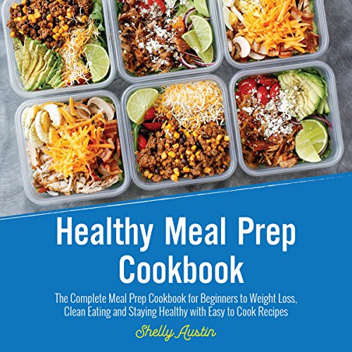 Healthy Meal Prep Cookbook: The Complete Meal Prep Cookbook for Beginners to Weight Loss, Clean Eating, and Staying Healthy with Easy to Cook Recipes by Shelly Austin