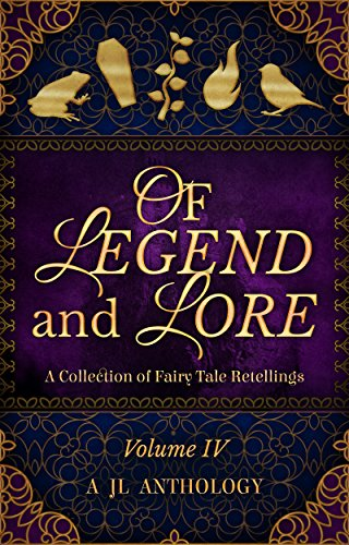 Of Legend and Lore: A Collection of Fairy Tale Retellings (JL Anthology Book 4)