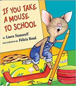 If You Take a Mouse to School: Laura Numeroff, Felicia Bond