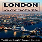 London: Cities, Sights & Other Places You Need to Visit | Writing Souls' Travel Guides