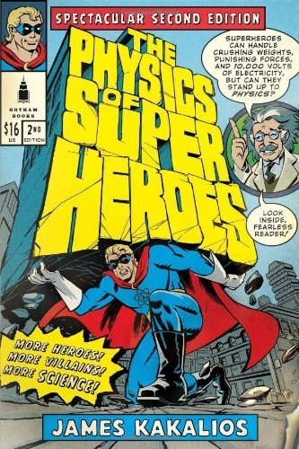 The Physics of Superheroes: Spectacular Second Edition by James Kakalios (2009-11-03)