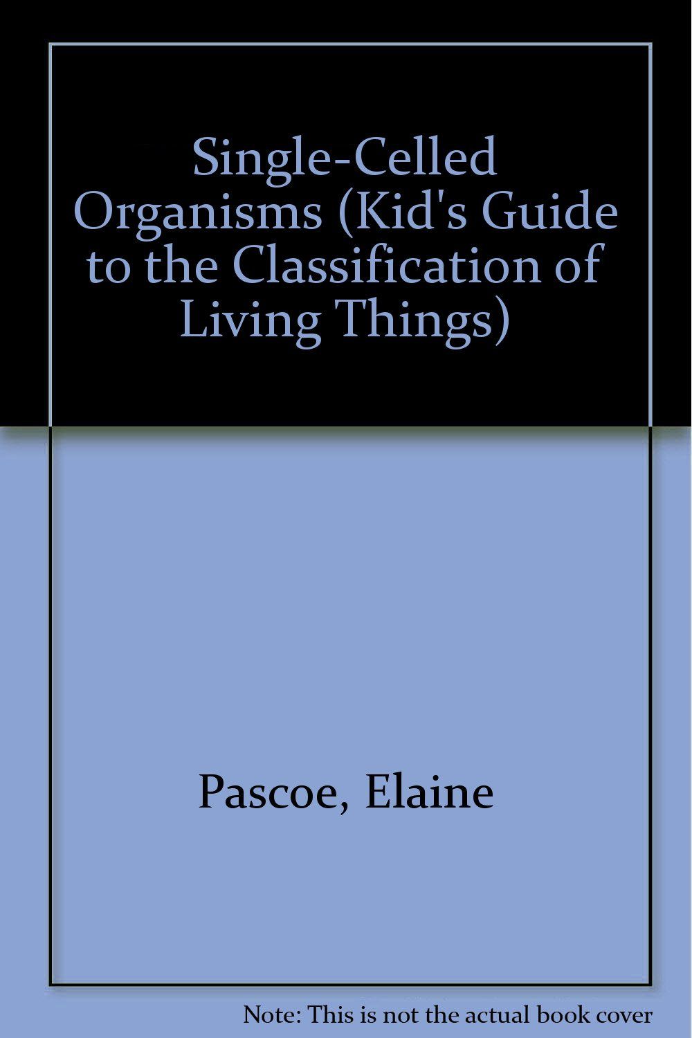 Download Single-Celled Organisms (Kid's Guide to the Classification of Living Things) PDF