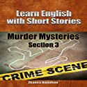 Learn English with Short Stories: Murder Mysteries - Section 3: Inspired By English Audiobook by Zhanna Hamilton Narrated by Blake Waterford