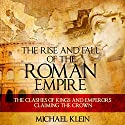 The Rise and Fall of the Roman Empire: The Clashes of Kings and Emperors Claiming the Crown Audiobook by Michael Klein Narrated by Kenneth Maxon