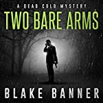 Two Bare Arms: Dead Cold Mysteries, Book 2   Blake Banner